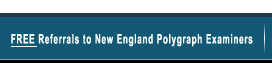 Free Referrals to New England Polygraph Examiners